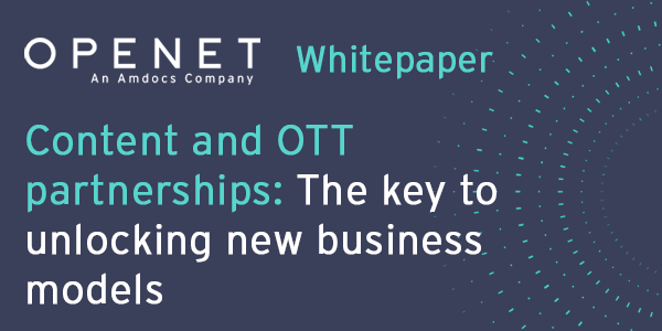 Content and OTT partnerships – The key to unlocking new business models