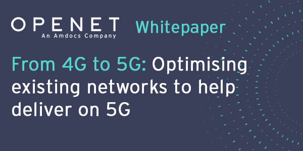 From 4G to 5G – Optimising existing networks to help deliver on 5G