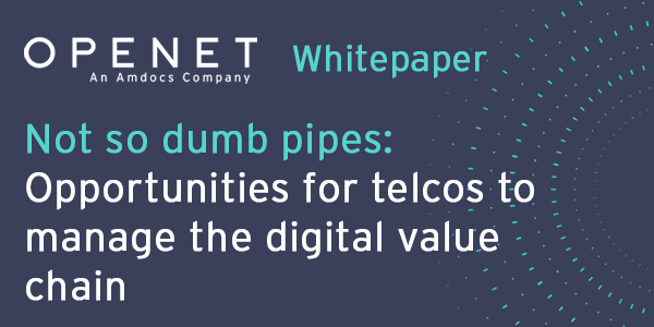 Not so dumb pipes – Opportunities for telcos to manage the digital value chain