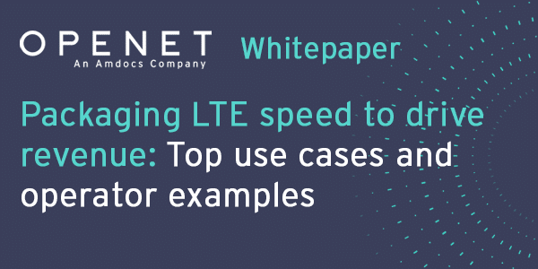Packaging LTE speed to drive revenue: Top use cases and operator examples