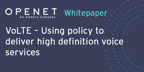 VoLTE –  Using policy to deliver high definition voice services