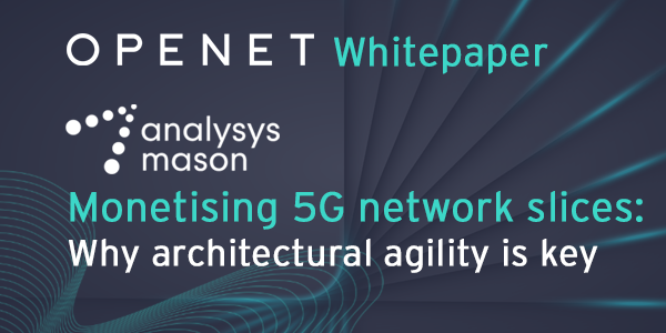 Monetising 5G network slices: Architectural agility will be the primary enabler